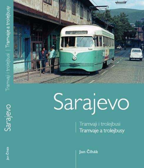 Titulní strana nově vydané publikace o tramvajích a trolejbusech v Sarajevu. Zájemcům o dopravu lze publikaci vřele doporučit. (Sbírka: Jan Čihák)