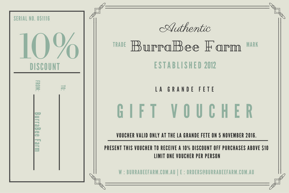 Print this voucher and bring it along to the BurraBee Farm Stall at La Grande Fete on Saturday, 5 November 2016 - 2:30pm - 7:00pm.