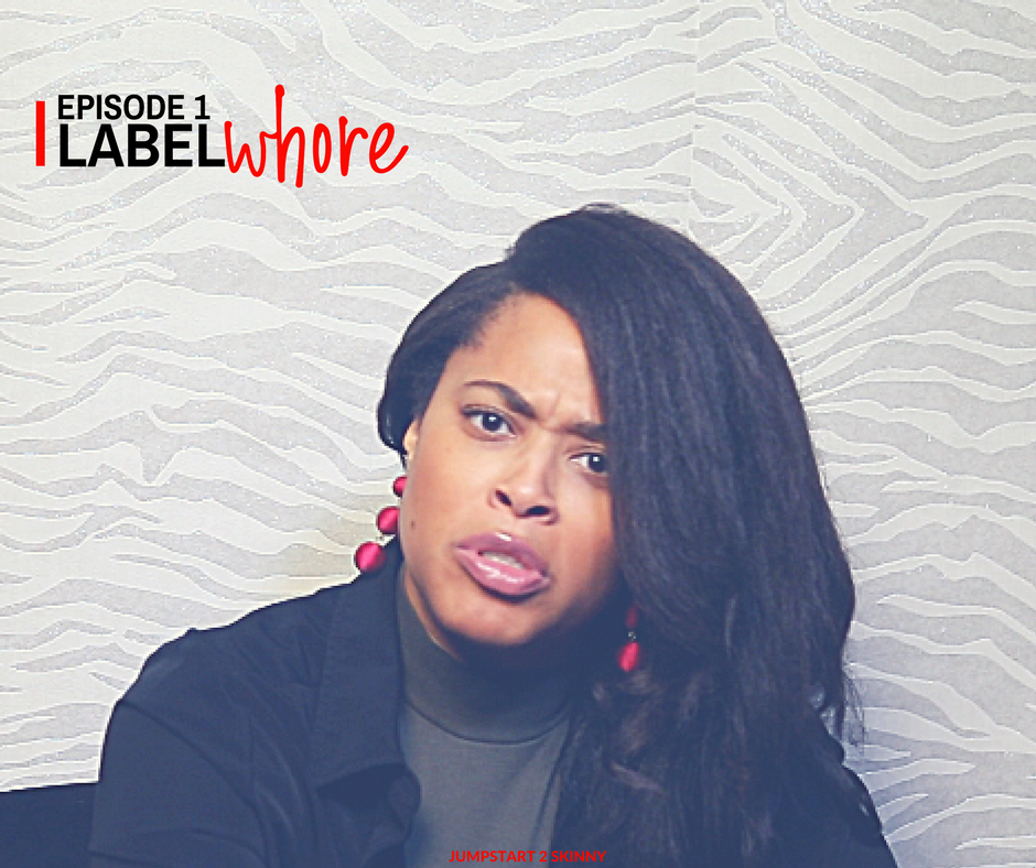 EPISODE 1: LABEL WHORE      Watch here