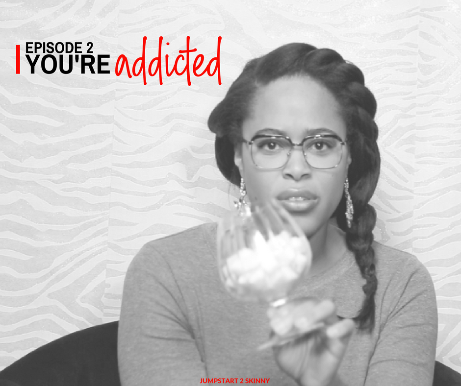 EPISODE 2: YOU'RE ADDICTED     Up Next
