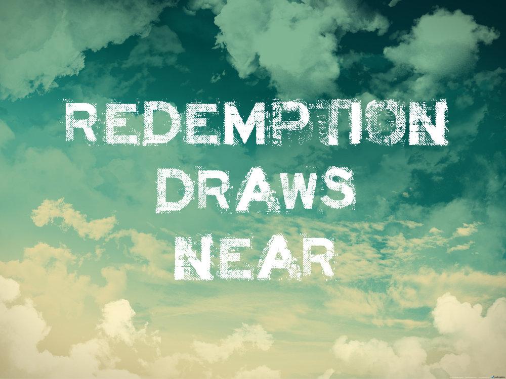 Redemption Draws Near.jpg