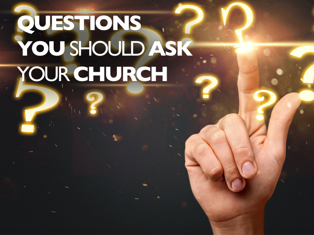 Questions You Should Ask Your Church