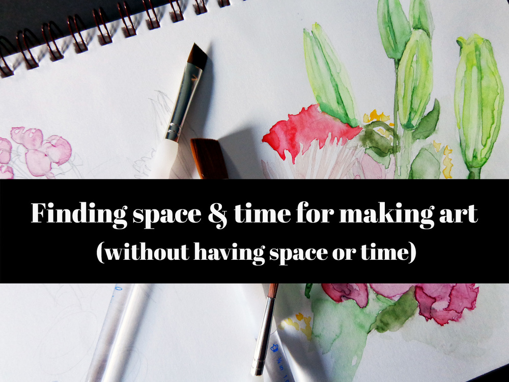 Finding space & time for making art (without having space or time)