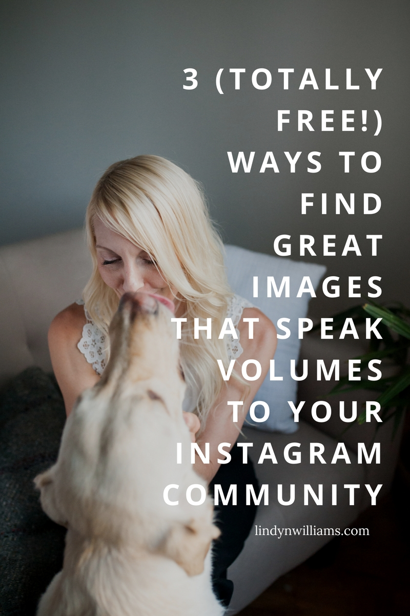 HOW TO LEVEL UP YOUR IG FEED WITH 3 (TOTALLY FREE!) WAYS TO FIND GREAT IMAGES THAT SPEAK VOLUMES TO YOUR INSTA-COMMUNITY.jpg