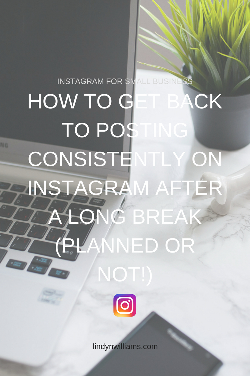 How to Get Back To Posting Consistently On Instagram After A Long Break (planned or not!).jpg