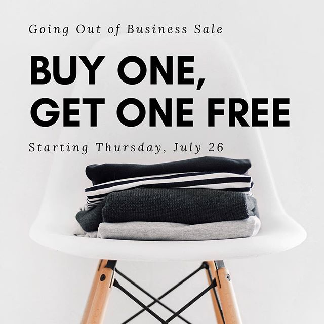 Our Going Out of Business Sale continues this Thursday! Everything will be buy one, get one FREE!