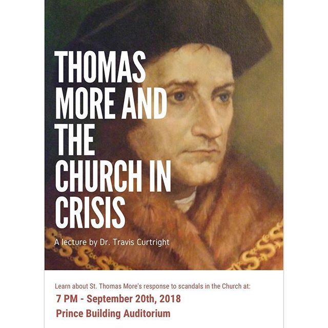 Learn about St. Thomas More's response to scandals in the Church from Editor of Moreana: Thomas More and Renaissance Studies, Dr. Travis Curtright. 7pm TONIGHT in the Prince Building Auditorium.