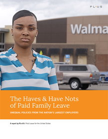 The Haves & Have Nots of Paid Family Leave: Unequal Policies from the Nation's Largest Employers - Unequal paid family leave policies at the nation's largest retail employers hits low-income and households of color the hardest.