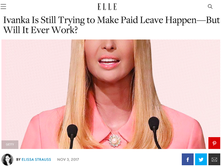 - Ivanka Is Still Trying to Make Paid Leave Happen--But Will It Ever Work? (Elle)