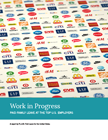 Work in Progress: Paid Family Leave at the Top U.S. Employers - A new standard for paid leave has emerged, and it includes hourly workers, fathers, and more time to care. Workplaces across this country are transforming—and its time for all family-friendly brands to put families first.