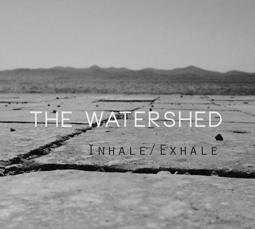 """SHED 001 : THE WATERSHED """"INHALE / EXHALE"""""""