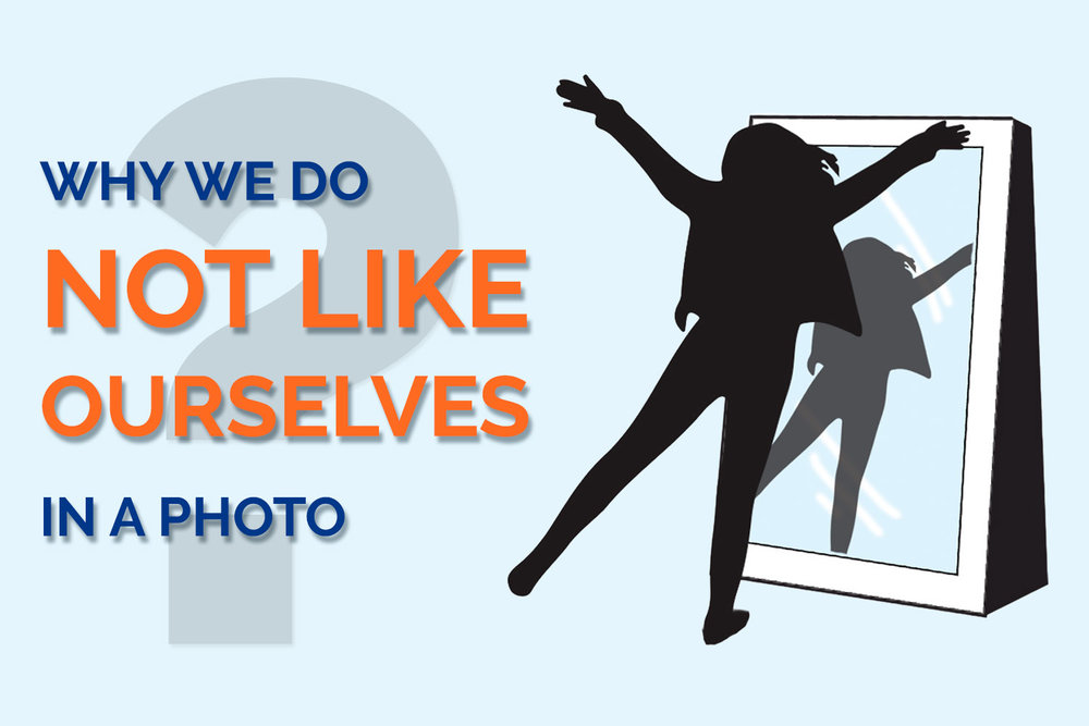 why we do not like ourselves in a photo