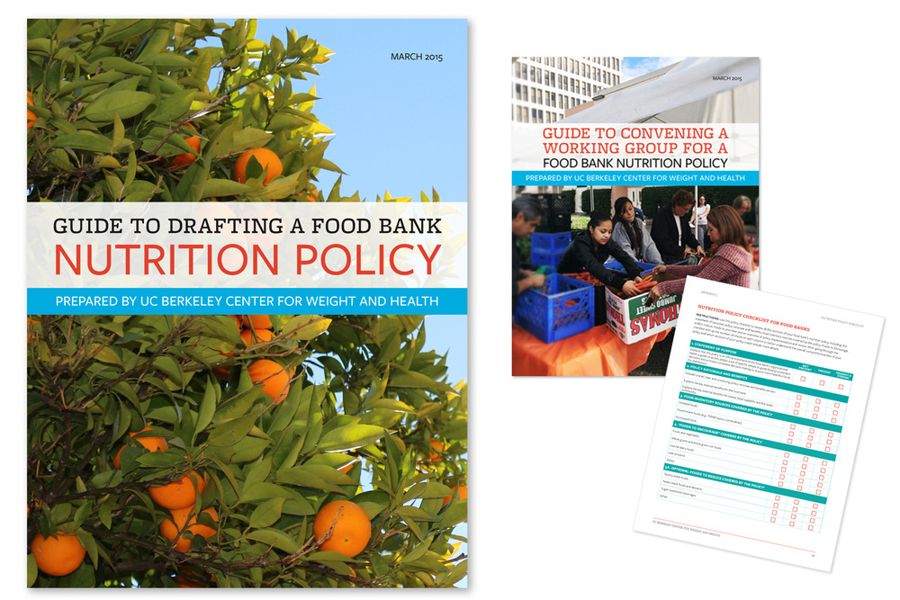 Food Bank Nutrition Policy Client: The Center for Weight and Health Role: Design, photo editing and production of 20-page guide.