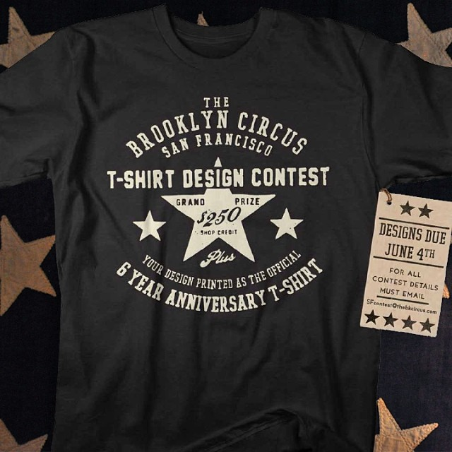 THE BROOKLYN CIRCUS SF T-SHIRT DESIGN CONTEST IS HERE!!    * GRAND PRIZE WINNER * $250  Shop Credit PLUS YOUR Design Printed as The Official Brooklyn Circus SF 6 Year Anniversary T-shirt!    For All Contest Details Must Email SFcontest@thebkcircus.com  - Design Deadline Wednesday June 4th -