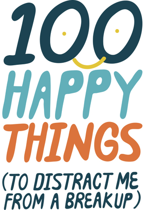 100 happy things (to distract me from a breakup)