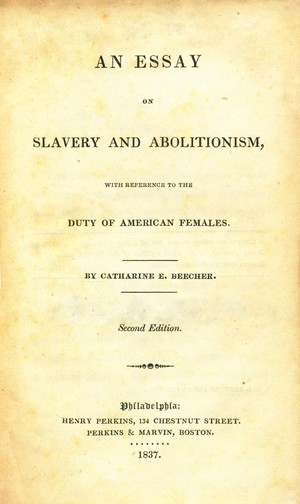 abolitionist movement history of u s w s suffrage catharine beecher essay on slavery and abolitionism 1837