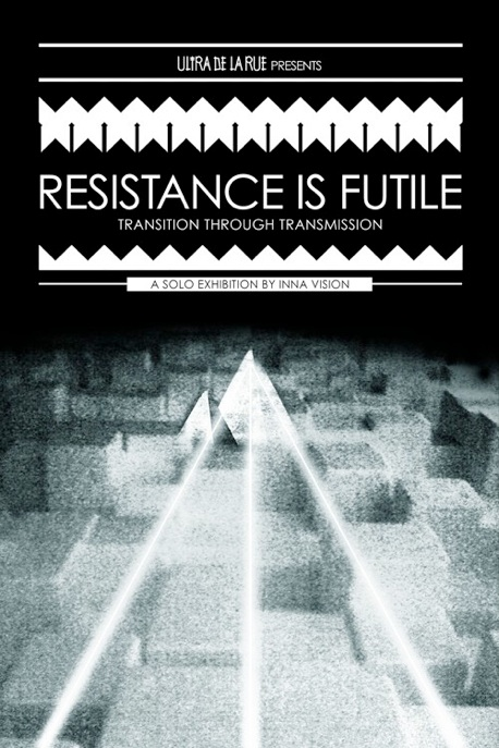 RESISTANCE IS FUTILE EXHIBITION
