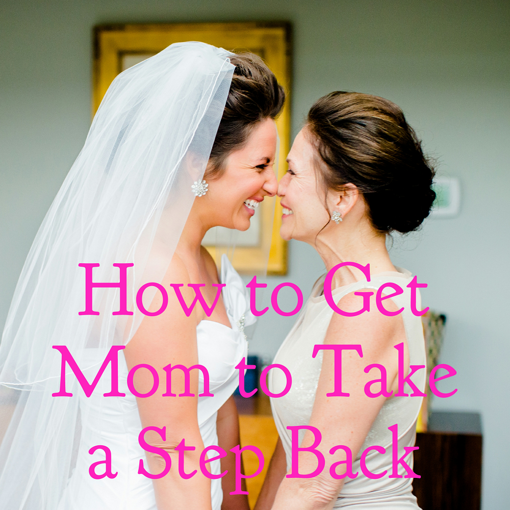 The end goal is to have a happy wedding day! You definitely want your mom to be a part of it, so talk to her if she's getting out of control!