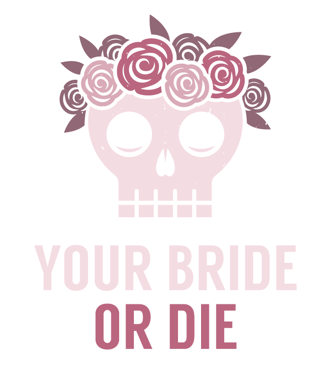 Your Bride or Die