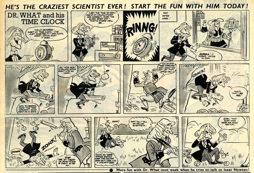 Dr. What and his Time Clock, Boys' World, Vol. 2, No. 22, 30 May 1964. Spoof comic strip that ran for 18 issues until 3 October 1964