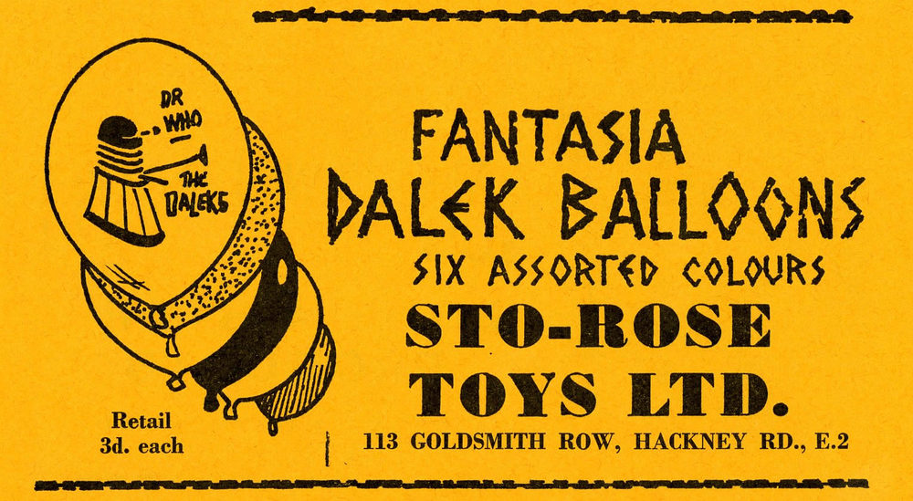 Sto-Rose Toys Ltd., Fantasia Dalek Ballons. Ad. in the Supplement to Games and Toys, September 1965. WANTED - Individual or pack of balloons.