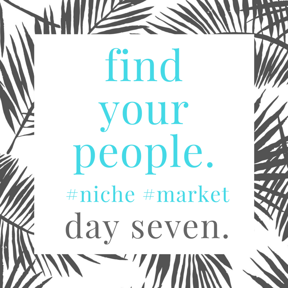 find.your.niche.day.seven
