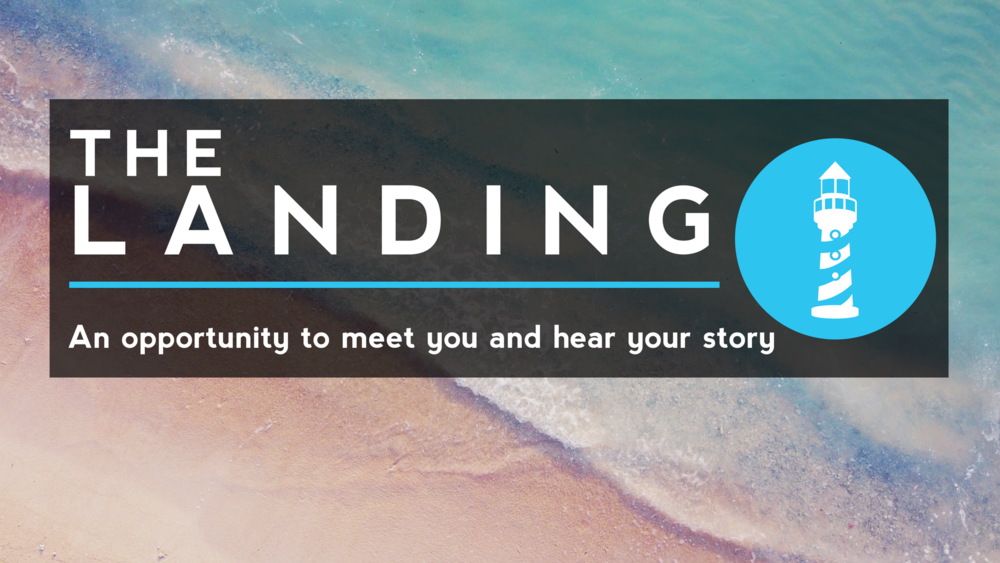 THE LANDING | We want to know you!The Landing is a great place to start. After each service, join us outside at the red tent for an opportunity to introduce who you are, what brought you here, and how we can serve you best. -