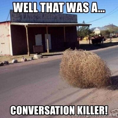well-that-was-a-conversation-killer.jpg