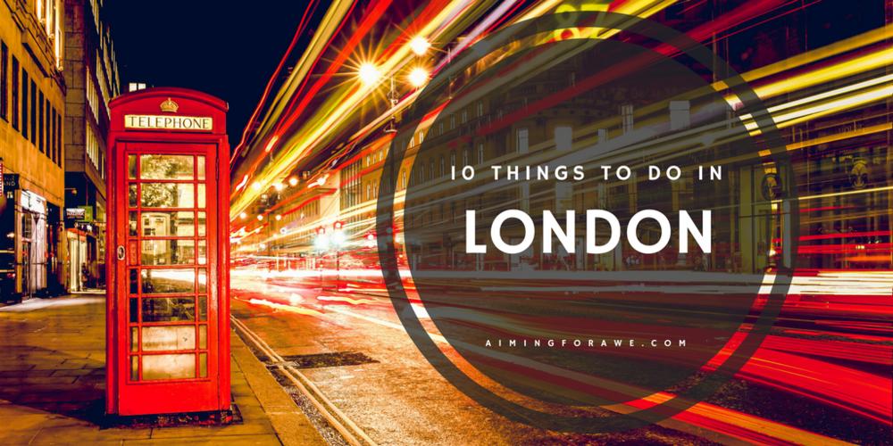 10 Things to do in London - AIMINGFORAWE.COM
