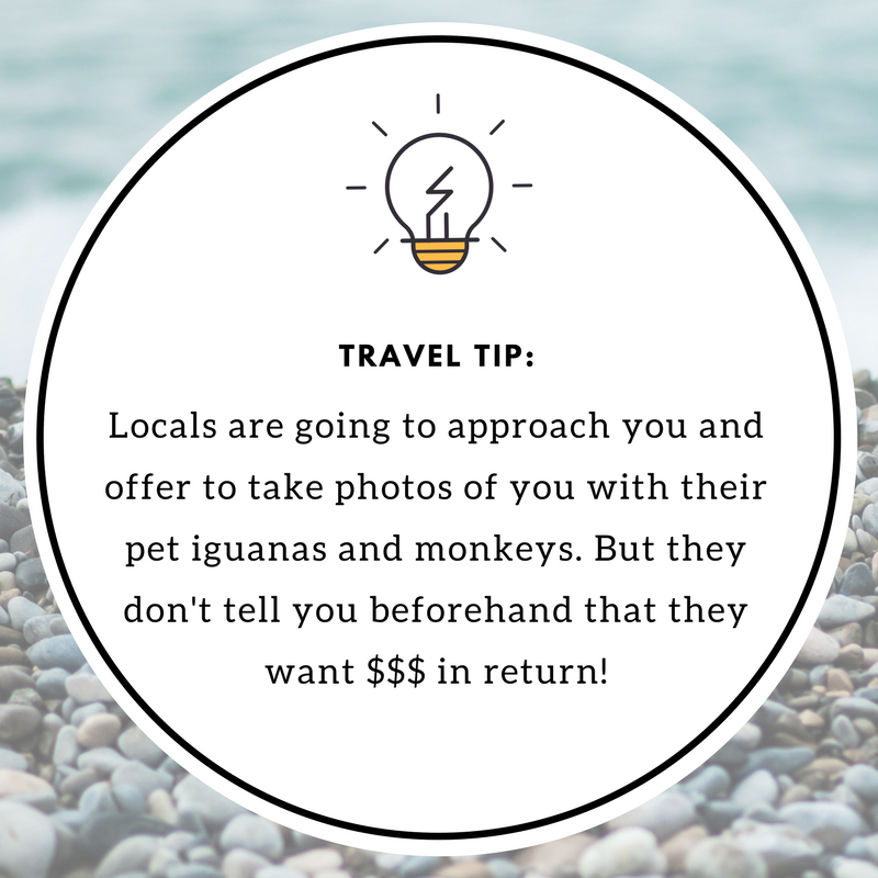 Travel tip: Locals are going to approach to you and offer to take photos of you with their pet iguanas and monkeys, but they don't tell you beforehand that they want $$$ in return!