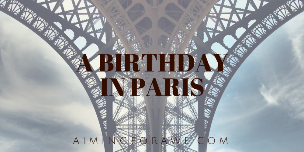 A Birthday in Paris - AIMINGFORAWE.COM