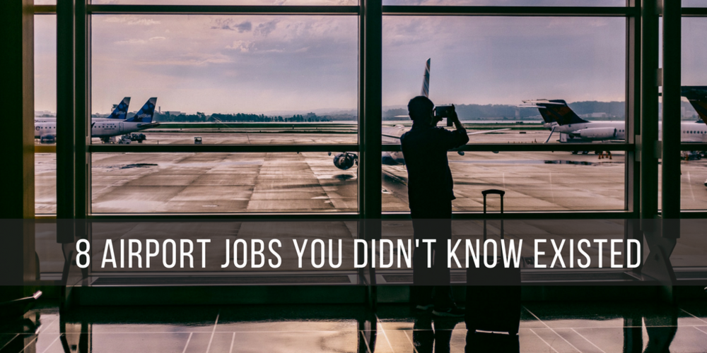 8 Airport Jobs You Didn't Know Existed - AIMINGFORAWE.COM