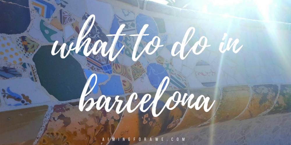 What to do in Barcelona - aimingforawe.com