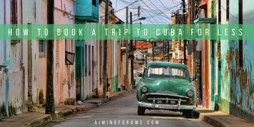 How to book a trip to Cuba for less - AIMINGFORAWE.COM