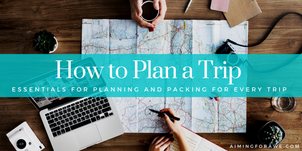 How to Plan a Trip: Essentials for planning an packing for every trip (PAcking list included) - AIMINGFORAWE.COM