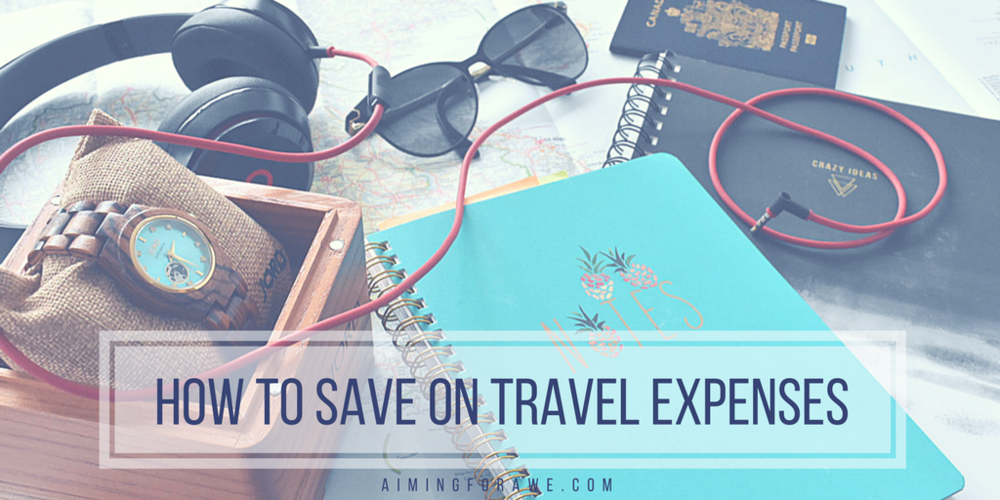 How to save on travel expenses - AIMINGFORAWE.COM