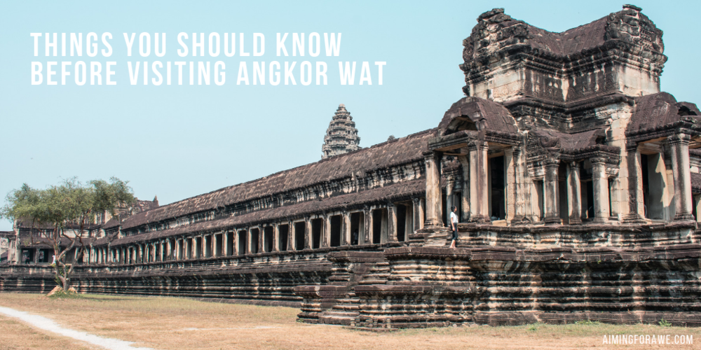 Things you should know before visiting Angkor Wat - AIMINGFORAWE.COM