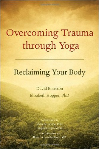 Overcoming Trauma Through Yoga - David Emerson & Elizabeth Hopper