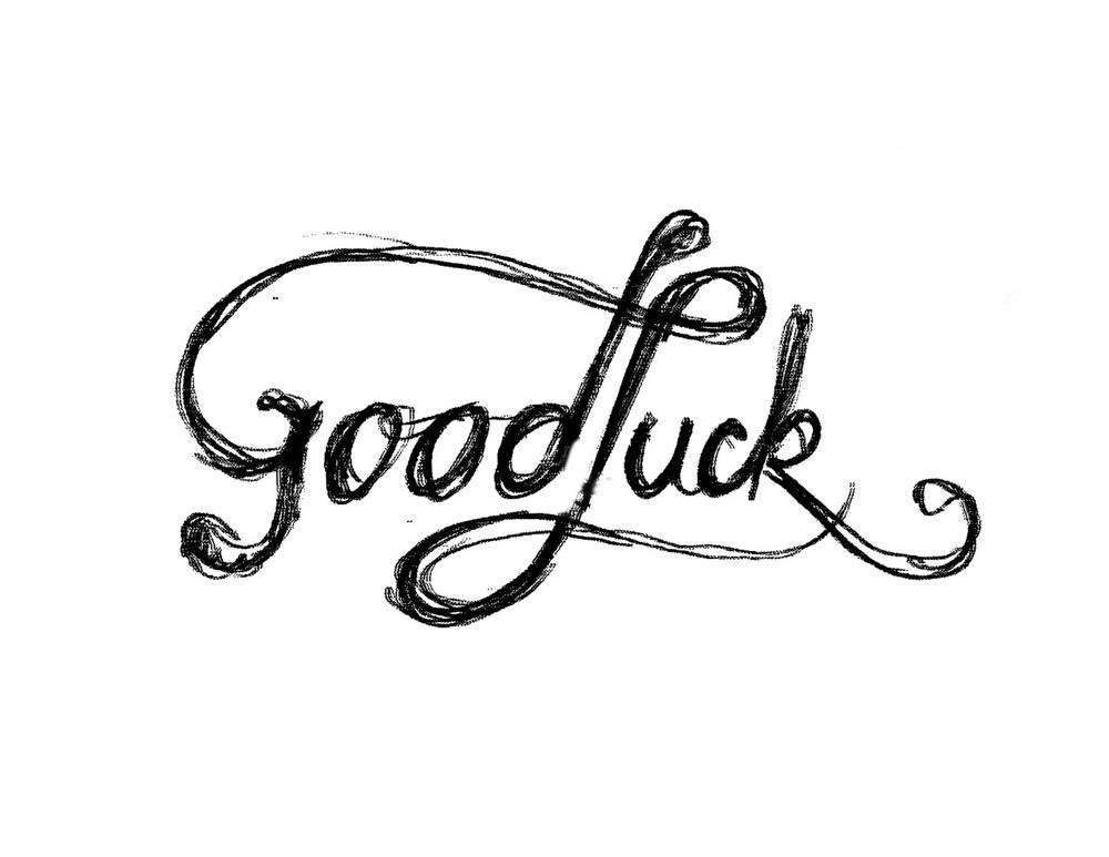 Good Luck Hand-drawn typography, scanned and not cleaned up.