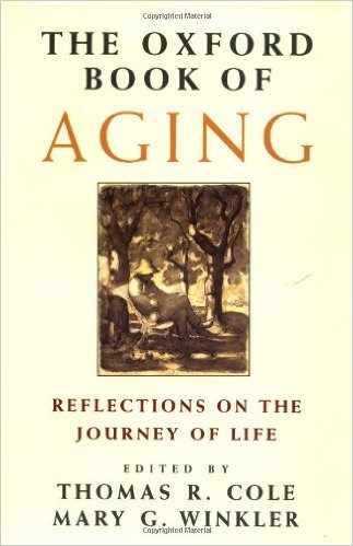 To help us make sense of our journey through life,   The Oxford Book of Aging   (2006) offers some two hundred and fifty pieces that illuminate the pleasures, pains, dreams, and triumphs of people as they strive to live out their days in a meaningful way. Fiction, poetry, memoirs, essays, children's stories, reflections by philosophers, historians, and psychologists, African and Japanese legends, excerpts from the Koran and the Bible, scientific and medical tracts--the variety of writings is remarkable. The excerpts shed light on the many aspects of later life, including creativity, love, memory, spiritual growth, and the value of work.