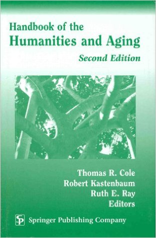 Handbook of the Humanities and Aging   (2000) offers a resource to our understanding of ageing and the aged, spanning history, the arts, religious/ spiritual studies and philosophy. This new edition includes chapters on Eastern and Western perspectives on the elderly, Christian and Jewish traditions in ageing, spirituality and ageing.