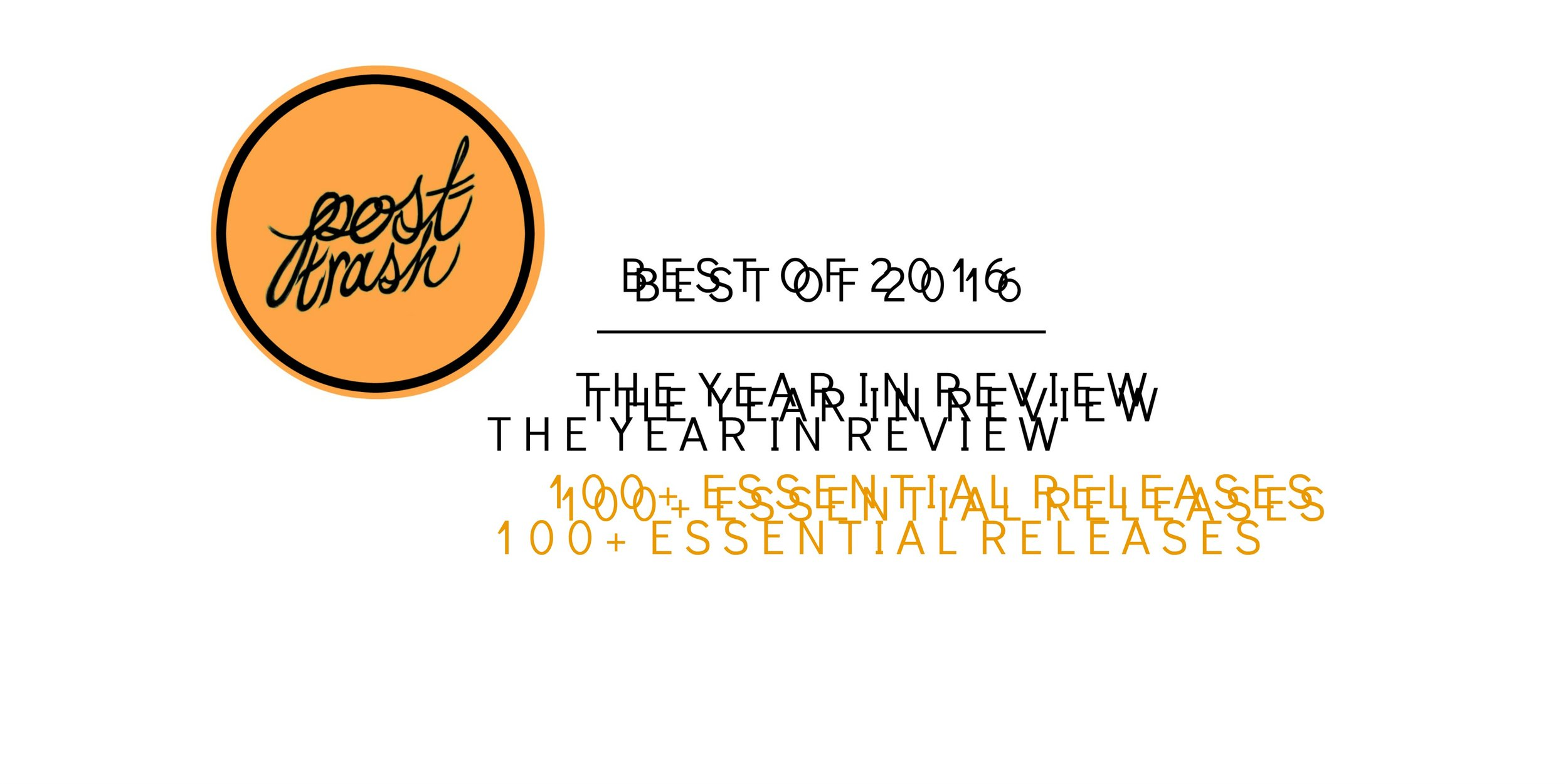 Post-Trash's Best of 2016 | The Year In Review — POST-TRASH