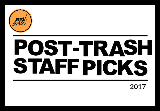 Post-Trash\'s Best of 2017 | Staff Picks — POST-TRASH