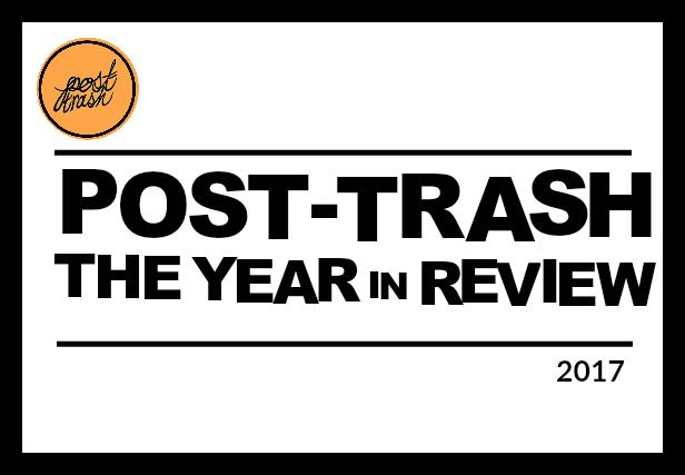 00eb7ed071f Post-Trash s Best of 2017