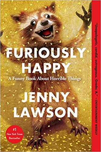 Furiously Happy: A Funny Book About Horrible Things by Jenny Lawson, $5.95 paperback