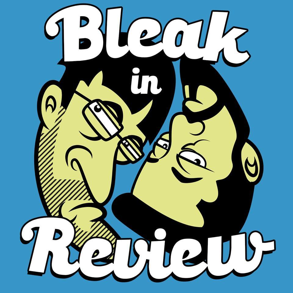 Bleak In Review Podcast