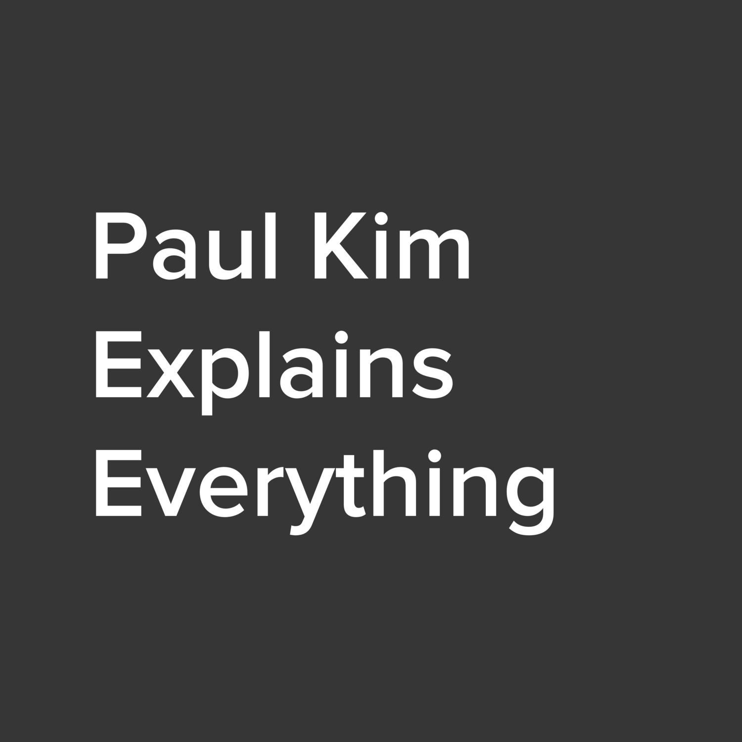 Paul Kim Explains Everything