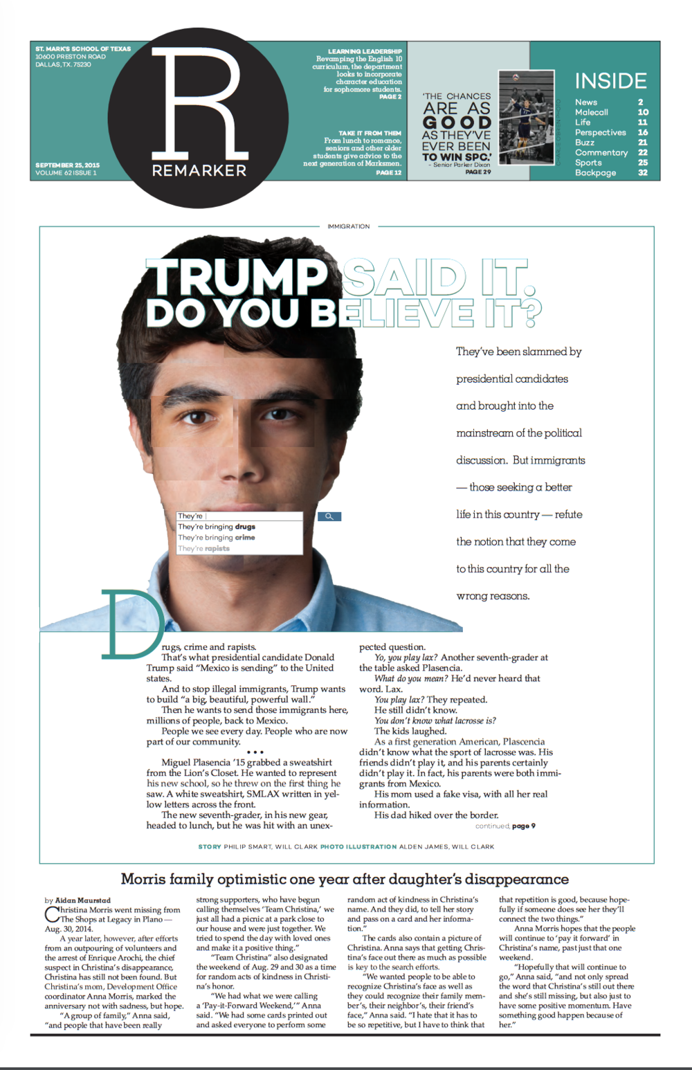 For this cover, I combined the photos of several Latino students in our community to create a photo collage of the alleged people who Trump had recently slandered.I then placed a search bar over his mouth, demonstrating the hateful speech that immigrants face.