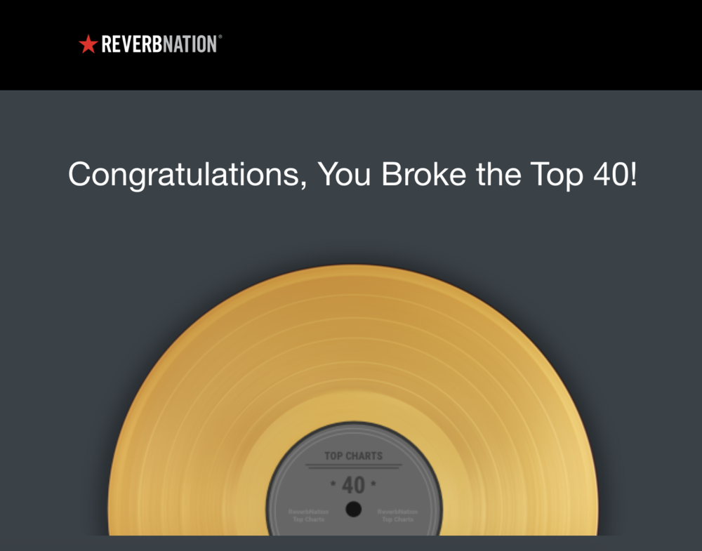 Through my efforts I was able to break the Dallas Top 40 charts on ReverbNation.