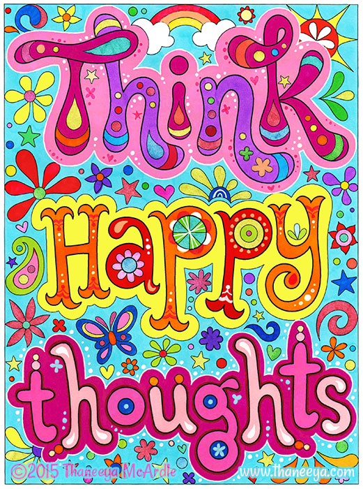 Think Happy Thoughts by Thaneeya McArdle